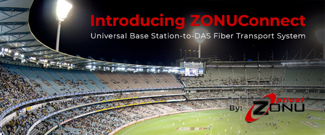 Introducing ZONUConnect, a Universal Base Station-to-DAS Fiber Transport System